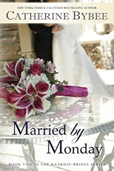 Married by Monday (Weekday Brides Series, Book 2) by [Bybee, Catherine]