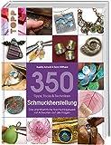350 Tipps, Tricks & Techniken Schmuckherstellung: Das unentbehrliche Nachschlagewerk mit Antworten auf alle Fragen - Xuella Arnold, Sara Withers
