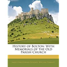 History of Bolton: With Memorials of the Old Parish Church by James Christopher Scholes (2010-02-28)