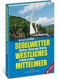 Segelwetter westliches Mittelmeer: Wolken, Wind und Wellen richtig deuten - Michael Sachweh