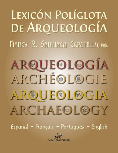 Lexicon Poliglota de Arqueologia: Español / Francais / Portugués / English por Nancy R. Santiago Capetillo