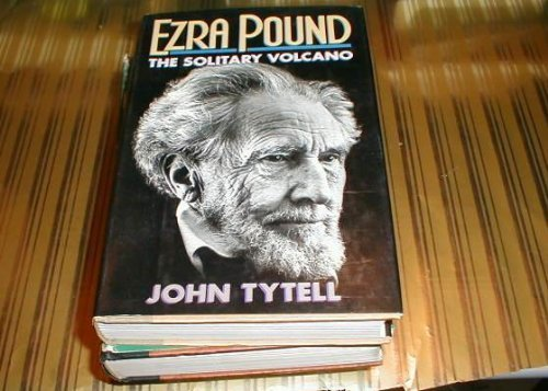 Ezra Pound: The Solitary Volcano 1st edition by Tytell, John (1987) Hardcover