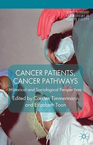 Cancer Patients, Cancer Pathways: Historical and Sociological Perspectives (Science, Technology and Medicine in Modern History)