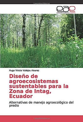 Diseño de agroecosistemas sustentables para la Zona de Intag, Ecuador: Alternativas de manejo agroecológico del predio