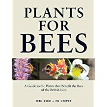 Plants for Bees: A Guide to the Plants That Benefit the Bees of the British Isles