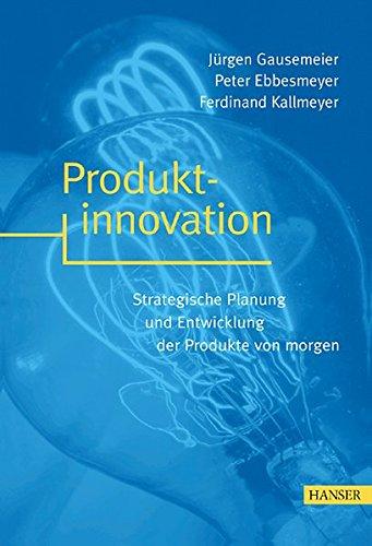 Produktinnovation: Strategische Planung und Entwicklung der Produkte von morgen