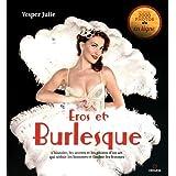 Eros et burlesque : L'histoire, les secrets et les photos d'un art qui séduit les hommes et fascine les femmes