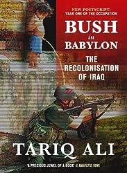 Bush in Babylon: The Recolonisation of Iraq