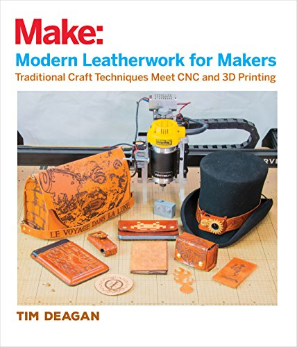 Modern Leatherwork for Makers: Traditional Craft Techniques Meet CNC and 3D Printing (Make:) (English Edition) (Steampunk-elektronik)