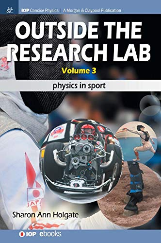 Outside the Research Lab, Volume 3: Physics in Sport (Iop Concise Physics)