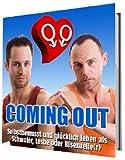 COMING OUT - Selbstbewusst und glücklich leben als Schwuler, Lesbe oder Bisexuelle(r)