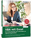 VBA mit Excel - Der leichte Einstieg: Vom ersten Makro zur eigenen Eingabemaske - Für Excel 2010 bis 2019
