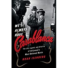 We'll Always Have Casablanca: The Life, Legend, and Afterlife of Hollywood's Most Beloved Movie (English Edition)
