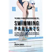 The Simple 15 Minute Meditation  Guide for Swimming Parents: The Parents' Guide to Teaching  Your Kids Meditation to Enhance  Their Performance by ... Emotions and Staying Calm  under Pressure