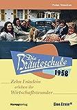 Die Bräuteschule 1958: 10 Fräulein erleben ihr Wirtschaftswunder - Vivian Vrancken