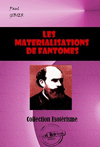Les matérialisations de Fantômes. La pénétration de la matière et autres phénomènes psychiques: Edition intégrale