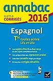 Annales Annabac 2016 Espagnol Tle LV1 et LV2: sujets et corrigés du bac Terminale