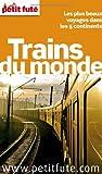 Petit Futé Trains du monde : Les plus beaux voyages dans les 5 continents