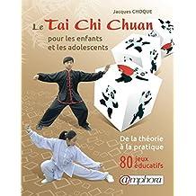 Le tai chi chuan pour les enfants et les adolescents - Les principes techniques de base illustrées - 80 jeux éducatifs