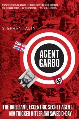 [(Agent Garbo: The Brilliant, Eccentric Secret Agent Who Tricked Hitler and Saved D-Day)] [Author: Stephan Talty] published on (May, 2013)