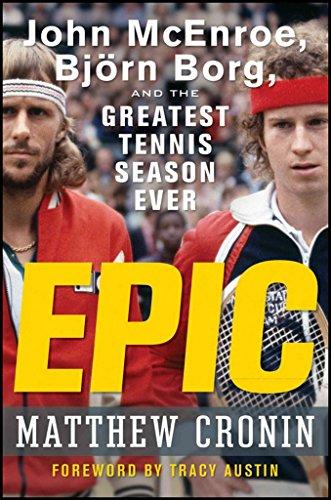 epic-john-mcenroe-bjorn-borg-and-the-greatest-tennis-season-ever-by-matthew-cronin-published-april-2011