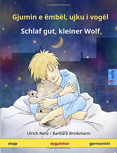 Gjumin e ëmbël, ujku i vogël - Schlaf gut, kleiner Wolf (shqip - gjermanisht): Libër fëmijësh në dy gjuhë, 2-4 vjeç e tutje (Sefa Picture Books in two languages)