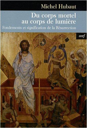 Du corps mortel au corps de la lumière : Fondements et signification de la Résurrection par Michel Hubaut