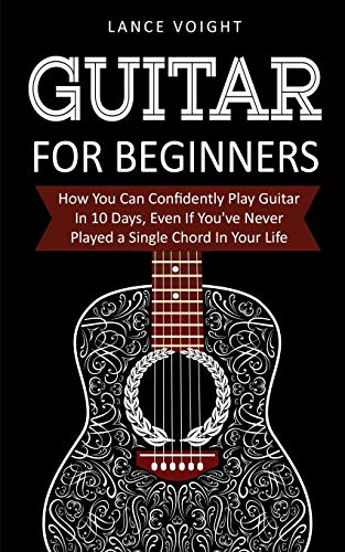 Guitar for Beginners: How You Can Confidently Play Guitar In 10 Days, Even If You've Never Played a Single Chord In Your Life (Bass-gitarren-rock-songs)