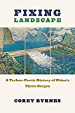 Fixing Landscape: A Techno-Poetic History of China's Three Gorges (Studies of the Weatherhead East Asian Institute, Columbia University) (English Edition)