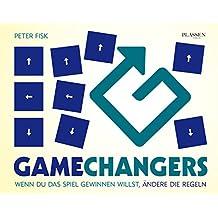 Gamechangers: Wenn du das Spiel gewinnen willst, ändere die Regeln (German Edition)