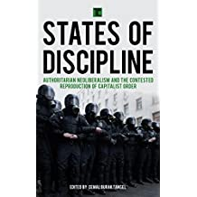 States of Discipline: Authoritarian Neoliberalism and the Contested Reproduction of Capitalist Order