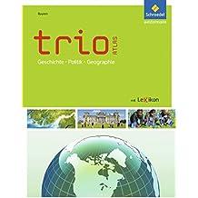 Trio Atlas für Erdkunde, Geschichte und Politik - Ausgabe 2011: Bayern (Trio Atlas für Erdkunde, Geschichte und Sozialkunde, Band 1)