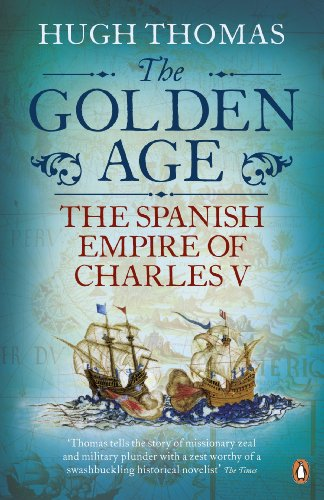The Golden Age: The Spanish Empire of Charles V (English Edition) por Hugh Thomas