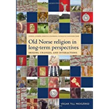 Vagar Till Midgard: Old Norse Religion in Long-Term Perspectives: Origins, Changes and Interactions. An International Conference in Lund, Sweden, June 3-7, 2004