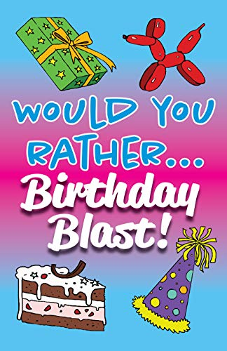 Would You Rather... Birthday Blast!: Fully-illustrated, clean, and hilarious questions to start the party! (English Edition) - Clean Blast