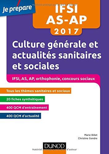 IFSI-AS-AP 2017 - Culture générale et actualités sanitaires et sociales: Concours Infimiers, Aide-soignant, Auxilliaire de puériculture, Orthophonie, Concours sociaux