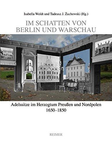 Im Schatten von Berlin und Warschau: Adelssitze im Herzogtum Preußen und Nordpolen 1650–1850