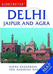 Delhi, Jaipur and Agra (Globetrotter Travel Guide) by Kapka Kassabova (2005-11-01)