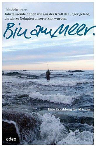 Bin am Meer: Eine Erzählung für Männer