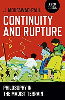Continuity and Rupture: Philosophy in the Maoist Terrain by [Moufawad-Paul, J.]