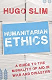 Humanitarian Ethics: A Guide to the Morality of Aid  in War and Disaster (English Edition)