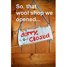 So, that wool shop we opened... (English Edition)