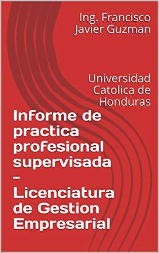 Informe de practica profesional supervisada - Licenciatura de Gestion Empresarial: Universidad Catolica de Honduras