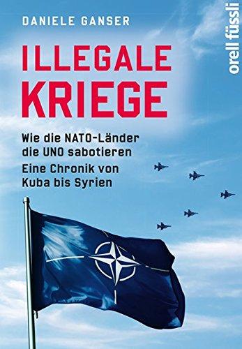 Preisvergleich Produktbild Illegale Kriege: Wie die NATO-Länder die UNO sabotieren. Eine Chronik von Kuba bis Syrien