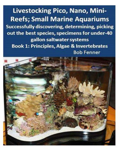 Livestocking Pico, Nano, Mini-Reefs; Small Marine Aquariums: Book 1 (English Edition)