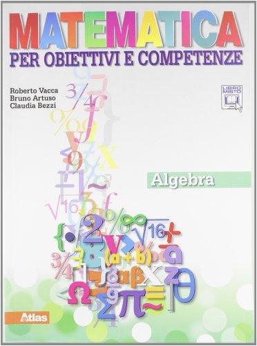 Matematica per obiettivi e competenze. Algebra. Per la Scuola media. Con espansione online