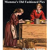 Momma's Old Fashioned Pies (Momma's Old Fashioned Fixins) (English Edition)