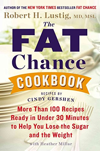 [The Fat Chance Cookbook: More Than 100 Recipes Ready in Under 30 Minutes to Help You Lose the Sugar and the Weight] (By: Robert H Lustig) [published: December, 2013]