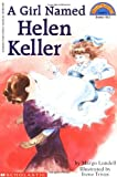 Scholastic Reader Level 3: A Girl Named Helen Keller (Hello Reader! Level 3)