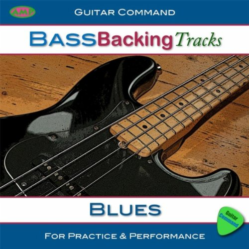 Bass Backing Tracks - Blues: Improvise Bass Solos and Create Your Own Bass Lines (Guitar Backing Tracks)